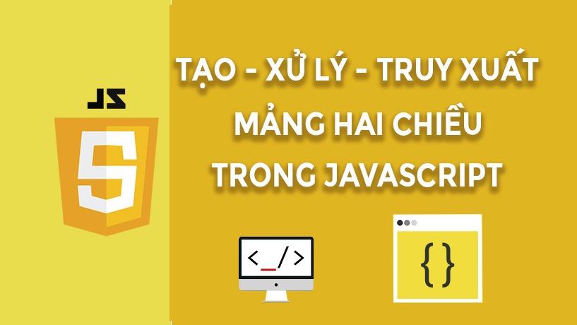 Thao Tác Với Mảng 2 Chiều Trong Javascript Thế Nào?
