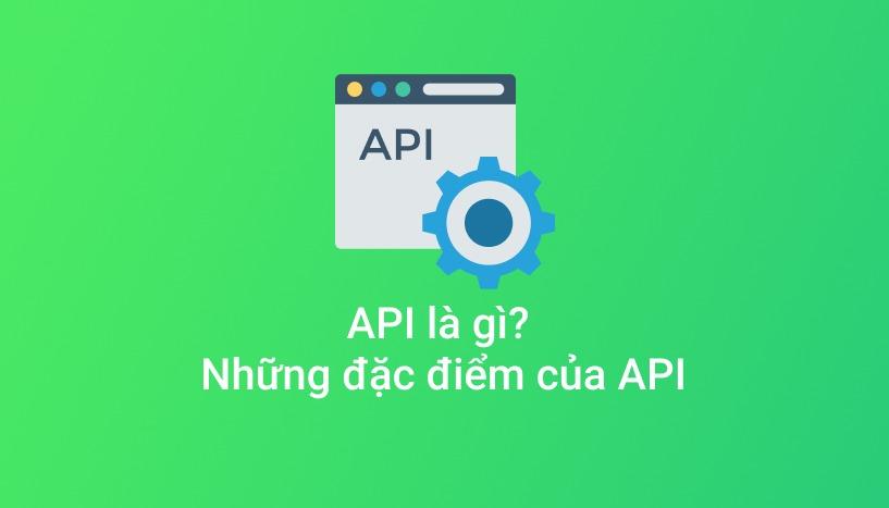 API là gì? Những đặc điểm của API?