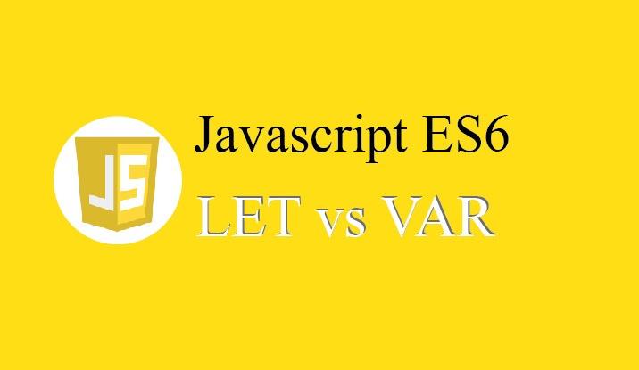 Biến Kiểu Let Và Var Toàn Tập Trong Javascript