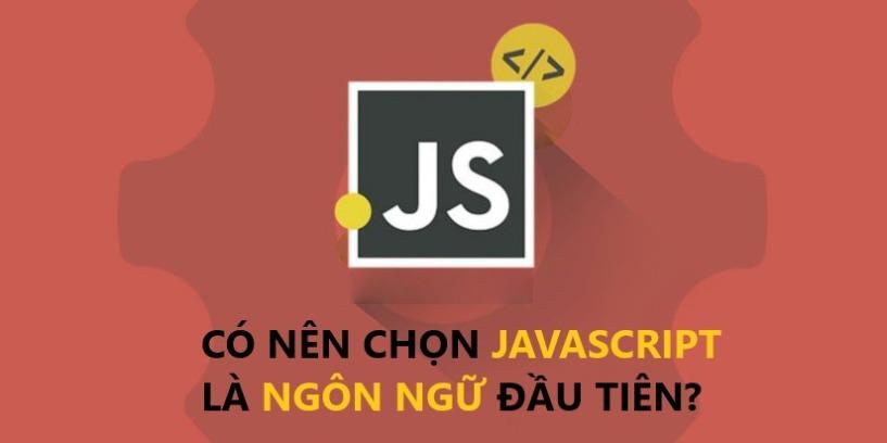Có Nên Chọn JavaScript Là Ngôn Ngữ Lập Trình Đầu Tiên?