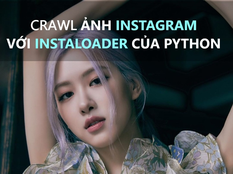 Crawl Ảnh Instagram Với Thư Viện Instaloader Trong Python
