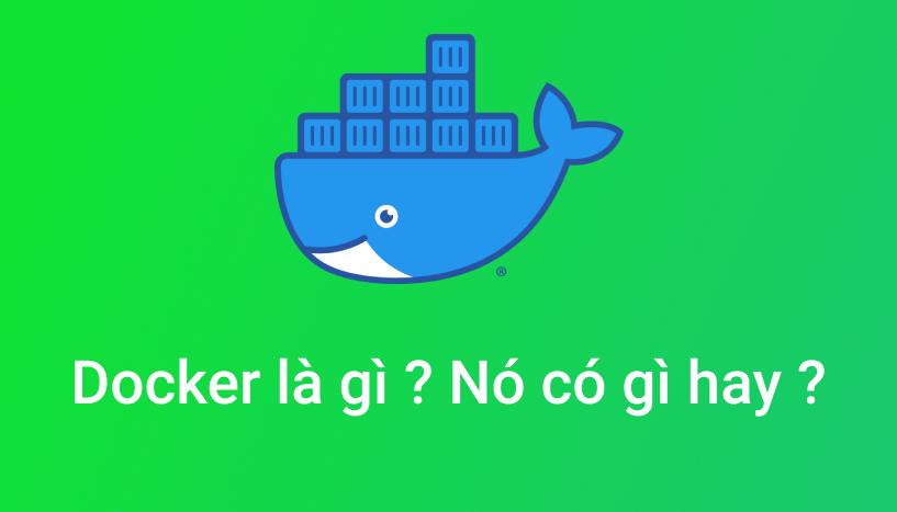 Docker là gì ? Nó có gì hay ?