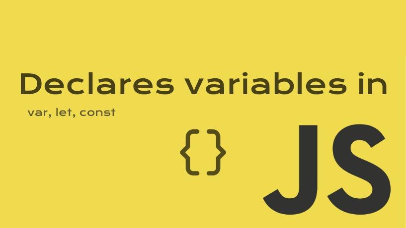 Khai Báo Biến Trong Javascript ES6 Có Gì Khác Biệt