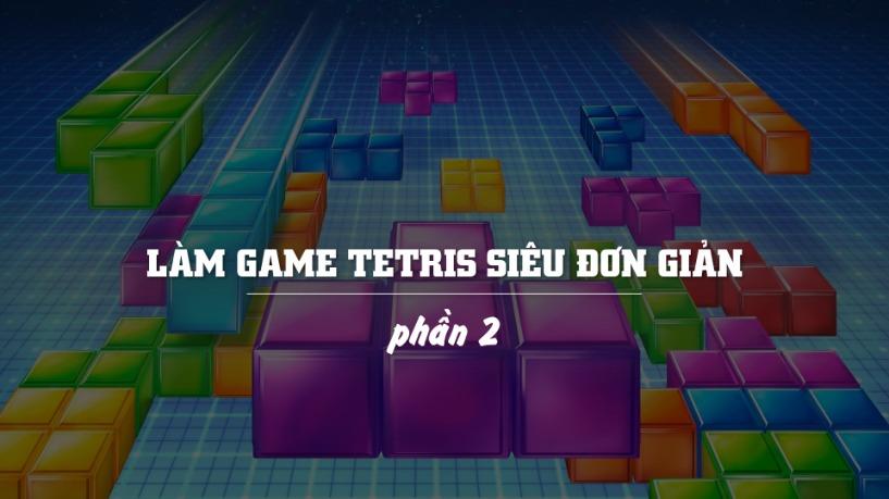 Làm Game Tetris Với C++ Siêu Đơn Giản (Phần 2)
