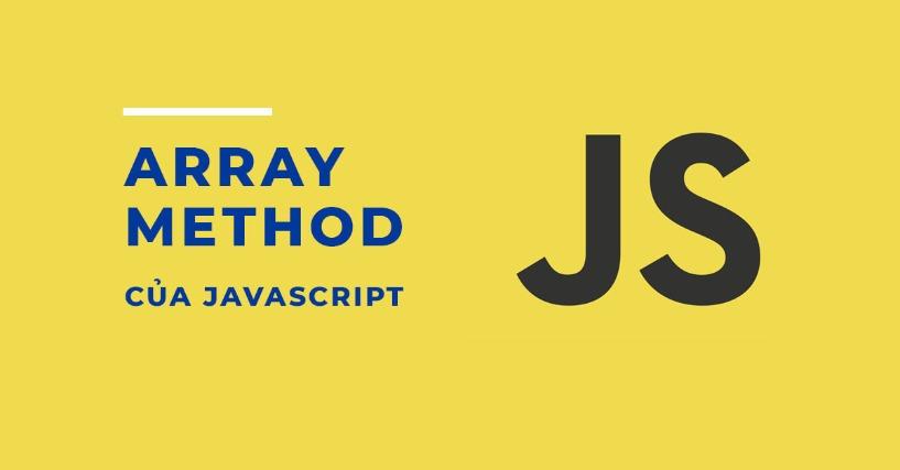 10 Array Method Trong Javascript Coder Cần Biết