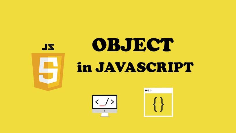 Object Javascript Và Những Điều Bạn Cần Biết