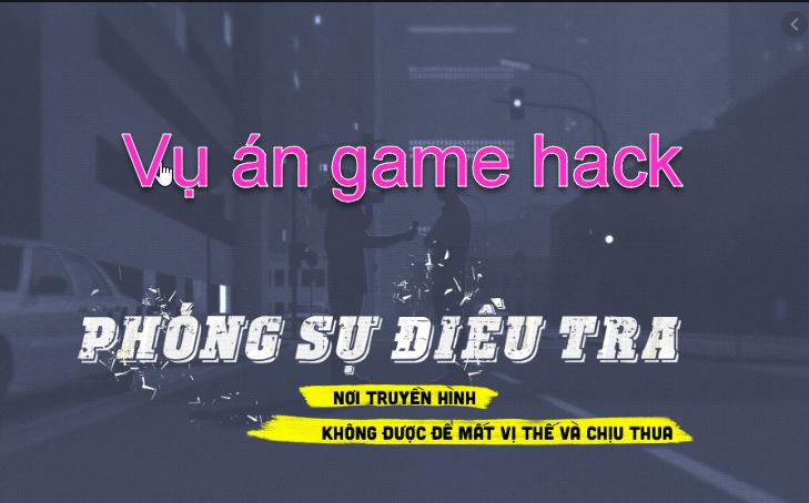 Phóng Sự Điều Tra - Kỳ Án Game Hack