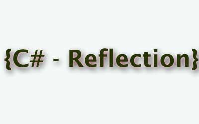 Sử Dụng Reflection Trong C# Như Thế Nào?