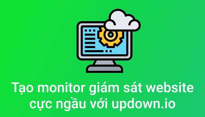 Tạo Monitor Giám Sát Website Cực Ngầu Với Updown.io