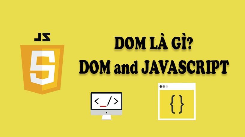 DOM Là Gì? Thao Tác Với DOM Bằng Javascript