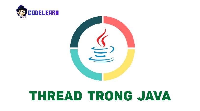 Thread Trong Java Là Gì Và Ưu Nhược Điểm Của Nó?