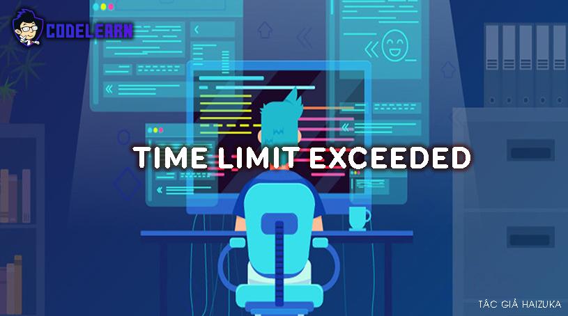 Time Limit Exceeded Trong Thuật Toán Và Cách Khắc Phục.