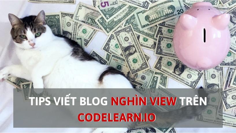 Tips Hay Chinh Phục Blog Nghìn View Tại CodeLearn