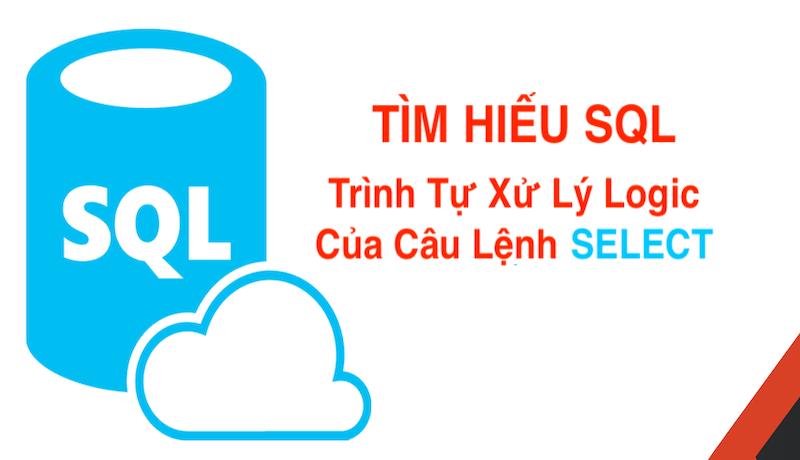 Trình Tự Xử Lý Logic Của Câu Lệnh SELECT Trong SQL